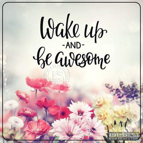 Wake Up & Be Awesome Good Morning Picture