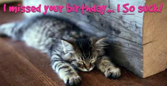 I missed your Birthday Belated Birthday